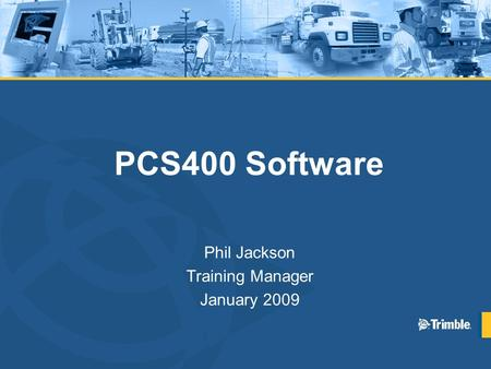 PCS400 Software Phil Jackson Training Manager January 2009.