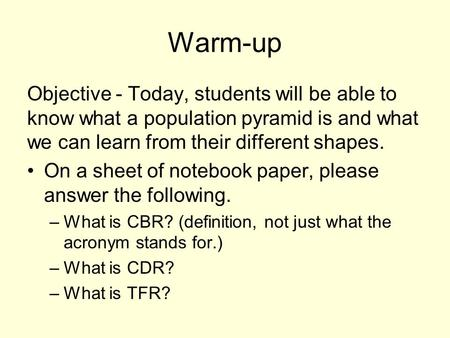 Warm-up Objective - Today, students will be able to know what a population pyramid is and what we can learn from their different shapes. On a sheet of.