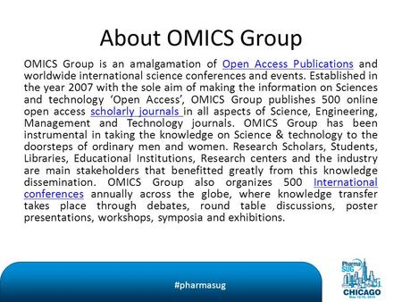 #pharmasug About OMICS Group OMICS Group is an amalgamation of Open Access Publications and worldwide international science conferences and events. Established.