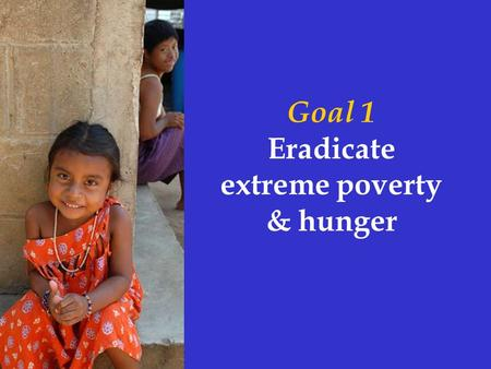 Goal 1 Eradicate extreme poverty & hunger. High food prices may push 100 million people deeper into poverty Cost of living in developing countries Increased.