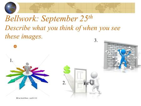 Bellwork: September 25 th Describe what you think of when you see these images. 2. 3. 1.