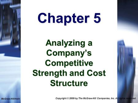 1-1 Chapter 5 Analyzing a Company's Competitive Strength and Cost Structure McGraw-Hill/Irwin Copyright © 2009 by The McGraw-Hill Companies, Inc. All rights.