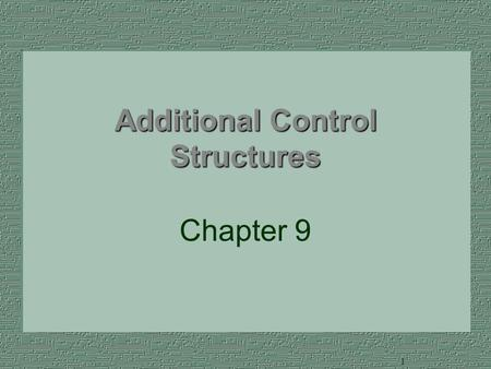 1 1 Additional Control Structures Chapter 9 2 New and Improved... Ways to branch Ways to write loops Understanding the break and continue statements.