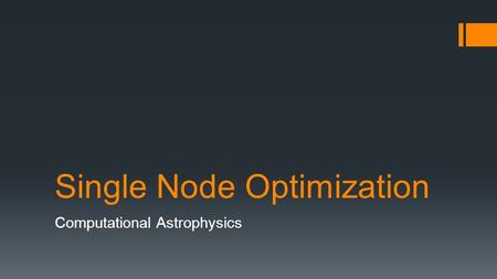 Single Node Optimization Computational Astrophysics.
