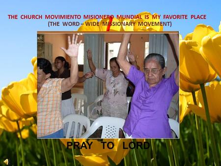 PRAY TO LORD THE CHURCH MOVIMIENTO MISIONERO MUNDIAL IS MY FAVORITE PLACE (THE WORD – WIDE MISSIONARY MOVEMENT)