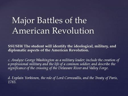 Major Battles of the American Revolution SSUSH4 The student will identify the ideological, military, and diplomatic aspects of the American Revolution.