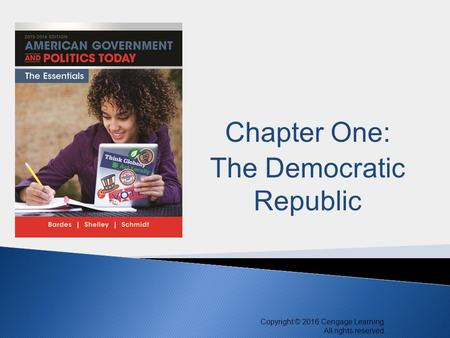 Copyright © 2016 Cengage Learning. All rights reserved. 1 Chapter One: The Democratic Republic.