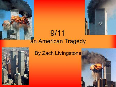 9/11 an American Tragedy By Zach Livingstone. Early Morning Sept. 11, 2001 4 new attendants get on a plane (Flight 93) unscheduled. This was the first.