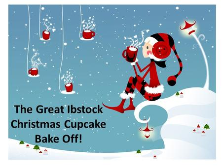 The Great Ibstock Christmas Cupcake Bake Off!. This is an inter house Christmas competition. Each tutor group will decide on a design and nominate two.