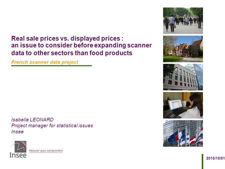 Isabelle LEONARD Project manager for statistical issues Insee 2015/10/01 Real sale prices vs. displayed prices : an issue to consider before expanding.