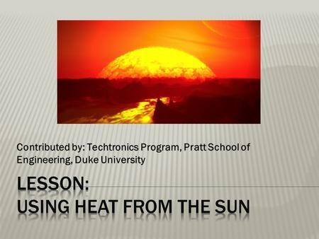 Contributed by: Techtronics Program, Pratt School of Engineering, Duke University.
