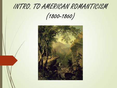 INTRO. TO AMERICAN ROMANTICISM (1800-1860). The Age of Reason or The Enlightenment Founded on  Deism  Logic  Inalienable rights It also brought  Industrialization,