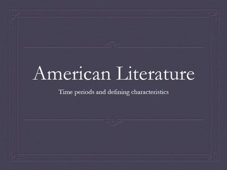 American Literature Time periods and defining characteristics.