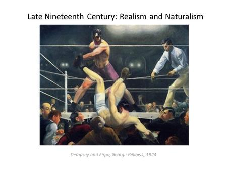 Late Nineteenth Century: Realism and Naturalism Dempsey and Firpo, George Bellows, 1924.
