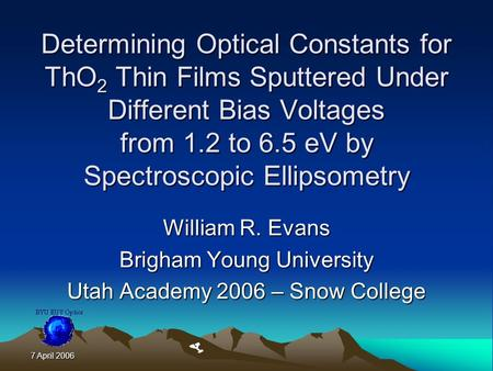 7 April 2006 Determining Optical Constants for ThO 2 Thin Films Sputtered Under Different Bias Voltages from 1.2 to 6.5 eV by Spectroscopic Ellipsometry.