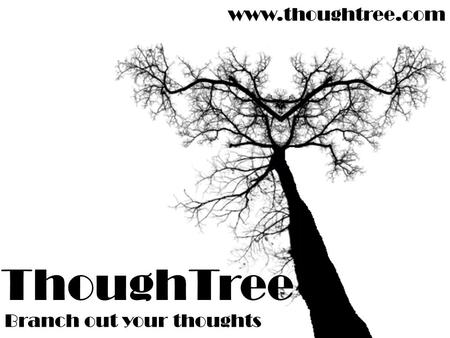 ThoughTree Branch out your thoughts www.thoughtree.com.