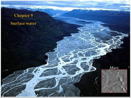 Chapter 9 Surface water Mars. Water- the most effective erosion agent Running water- Ex: rain, snow, rivers, lakes.