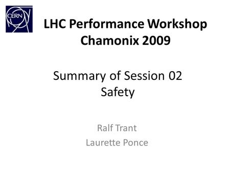 LHC Performance Workshop Chamonix 2009 Ralf Trant Laurette Ponce Summary of Session 02 Safety.