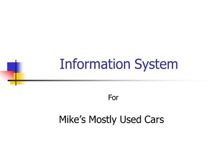 Information System Mike's Mostly Used Cars For. What You Want to Do We know you want to setup a database We know you want to share information With each.