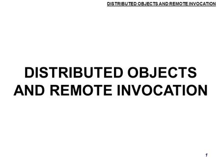 DISTRIBUTED OBJECTS AND REMOTE INVOCATION 1. 2 Topics  Middleware  Remote Method Invocation  Remote Procedure Call.