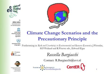 Rossella Bargiacchi1 Climate Change Scenarios and the Precautionary Principle Forthcoming in: Risk and Uncertainty in Environmental and Resource Economics,