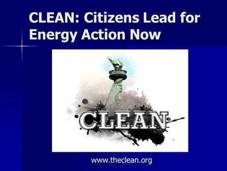 CLEAN: Citizens Lead for Energy Action Now www.theclean.org.