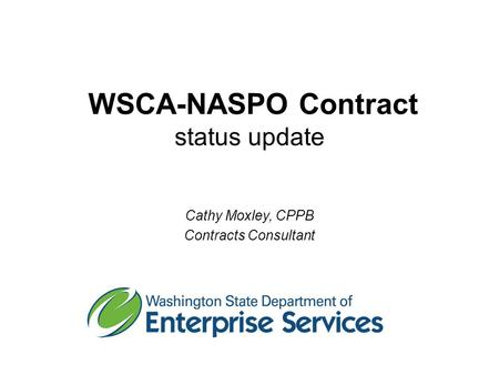 WSCA-NASPO Contract status update Cathy Moxley, CPPB Contracts Consultant.