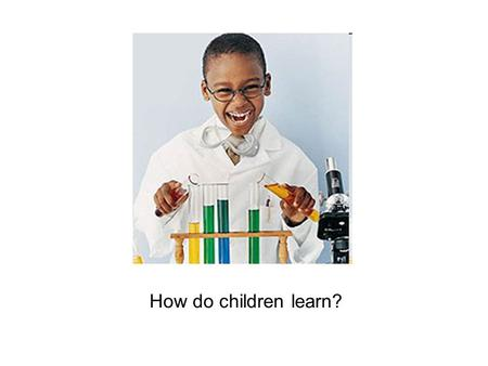 "How do children learn?. Jean Piaget (1896-1980) -Swiss psychologist -Hypothesized natural cognitive ""growth spurts"" at ~18 mo, 6 years, and 12 years of."