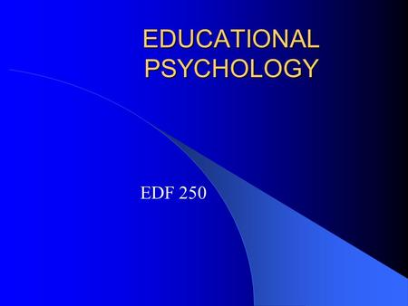 EDUCATIONAL PSYCHOLOGY EDF 250 Monday, Sept. 13, 2004 Presentation Assignment and Rubric Teaching in the Real World (Ch. 1) Development of Cognition.