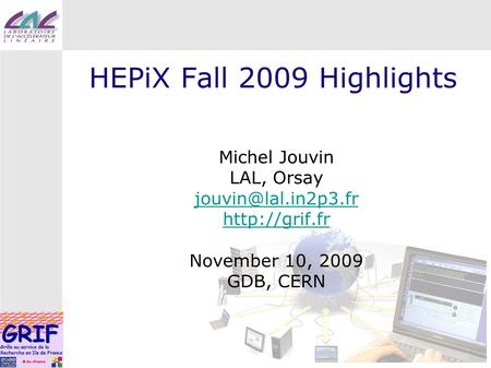 HEPiX Fall 2009 Highlights Michel Jouvin LAL, Orsay  November 10, 2009 GDB, CERN.