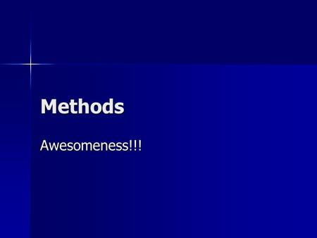 Methods Awesomeness!!!. Methods Methods give a name to a section of code Methods give a name to a section of code Methods have a number of important uses.