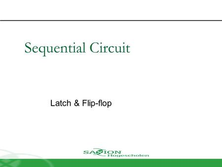Sequential Circuit Latch & Flip-flop. Contents Introduction Memory Element Latch  SR latch  D latch Flip-flop  SR flip-flop  D flip-flop  JK flip-flop.