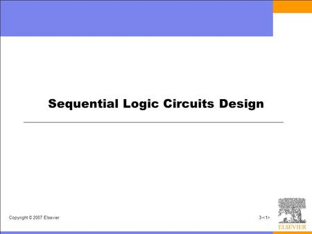 Copyright © 2007 Elsevier3- Sequential Logic Circuits Design.