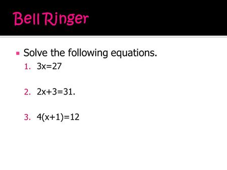  Solve the following equations. 1. 3x=27 2. 2x+3=31. 3. 4(x+1)=12.