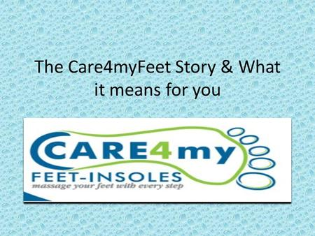 The Care4myFeet Story & What it means for you. What is the problem? Almost everyone spends long hours on their feet on extremely hard surfaces. Pain in.