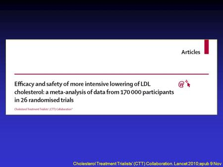 Cholesterol Treatment Trialists' (CTT) Collaboration. Lancet 2010;epub 9 Nov.