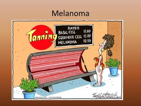 Melanoma. Remember: melanoma ≠ myeloma 1. What, in general, is a melanoma? A tumor of melanin-forming cells (melanocytes from the basal layer of the.