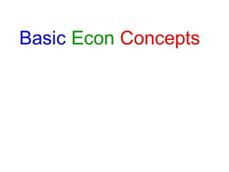 Basic Econ Concepts. What is Economics? Most people aren't satisfied Constant competition w/ others The problem is that resources are scarce.