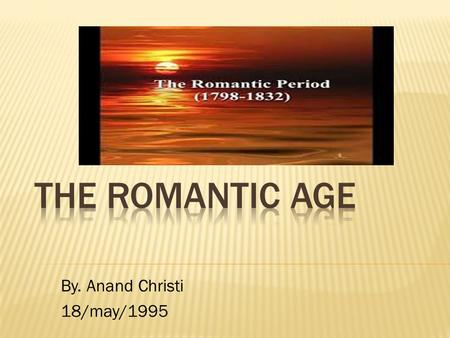 By. Anand Christi 18/may/1995.  The Anglo – Saxon Period  The Anglo Norman Period  The Age of Chaucer  The Renaissance  The Elizabethan Age  The.