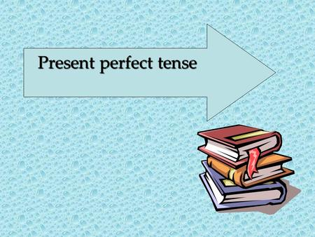 Present perfect tense We use present perfect to express an action that was completed a short time ago.