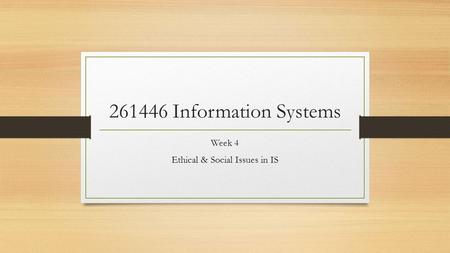 261446 Information Systems Week 4 Ethical & Social Issues in IS.