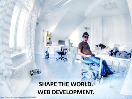 SHAPE THE WORLD. WEB DEVELOPMENT.