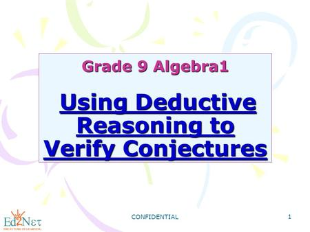 CONFIDENTIAL 1 Grade 9 Algebra1 Using Deductive Reasoning to Verify Conjectures.