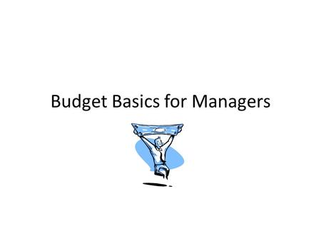 Budget Basics for Managers. Purchasing Requisition-A request to purchase goods or services. PO-Approval to purchase goods or services on behalf of the.