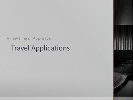 Travel Applications A new time of App-travel. What are the functions of APPs for travels (1)  Free WiFi, Free chat  Find flights and hotels  E.g. OnTheFly.