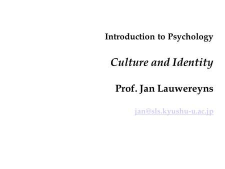 Introduction to Psychology Culture and Identity Prof. Jan Lauwereyns