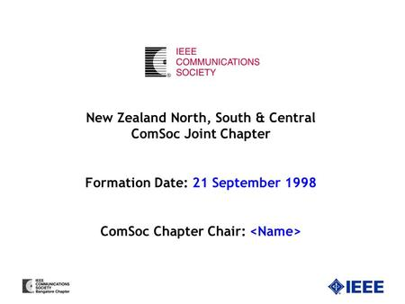 New Zealand North, South & Central ComSoc Joint Chapter Formation Date: 21 September 1998 ComSoc Chapter Chair: