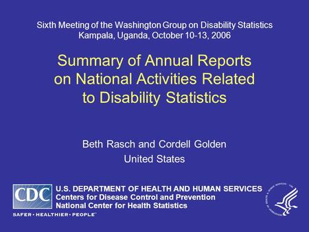 Sixth Meeting of the Washington Group on Disability Statistics Kampala, Uganda, October 10-13, 2006 Summary of Annual Reports on National Activities Related.