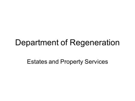Department of Regeneration Estates and Property Services.