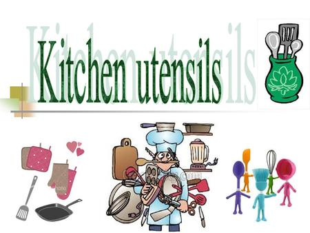Usually we use a lot of utensils in the kitchen. Here are some of them: 1. grater 2. kettle 3. jug 4. casserole 5. saucepan 6. mugs 7. whisk 8. plates.